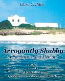 Arrogantly Shabby: A Pawleys Island Memoir: 1 Beach, 2 Weeks, 4 Generations, 1000 Memories Stored in Our Hearts