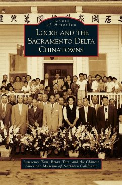 Locke and the Sacramento Delta Chinatowns - Tom, Lawrence; Tom, Brian; The Chinese American Museum of Northern