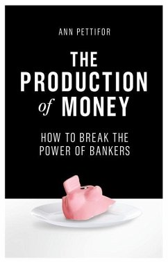 The Production of Money: How to Break the Power of the Banks - Pettifor, Ann