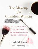The Makeup of a Confident Woman: The Science of Beauty, the Gift of Time, and the Magic of Putting Your Best Face Forward