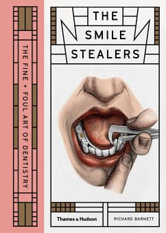 Smile Stealers: The Fine and Foul Art of Dentistry - Barnett, Richard