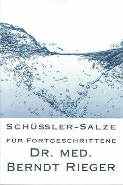 Schüßler-Salze für Fortgeschrittene (eBook, ePUB) - Rieger, Berndt