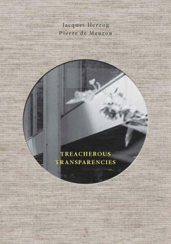 Treacherous Transparencies: Thoughts and Observations Triggered by a Visit to Farnsworth House - Herzog, Jacques; Meuron, Pierre de