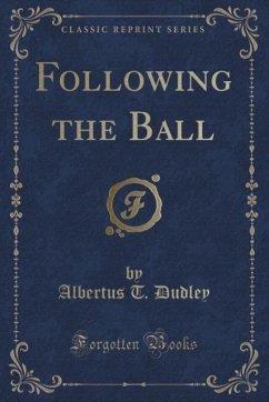 Following the Ball (Classic Reprint)