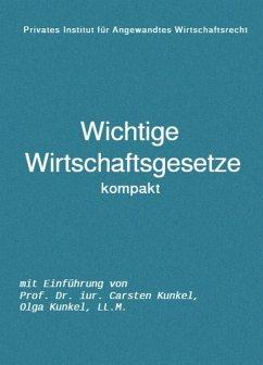Wichtige Wirtschaftsgesetze kompakt (eBook, ePUB) - Kunkel, Carsten; Kunkel, Olga