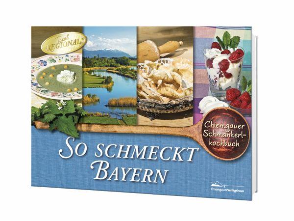 So schmeckt Bayern - Haslbeck, Christine; Scheibmair, Max