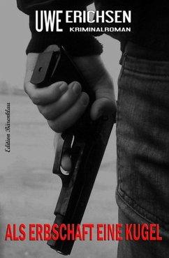 Als Erbschaft eine Kugel: Kriminalroman (eBook,...