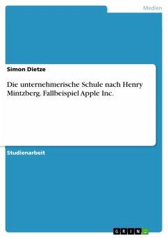 Die unternehmerische Schule nach Henry Mintzberg. Fallbeispiel Apple Inc. (eBook, PDF)