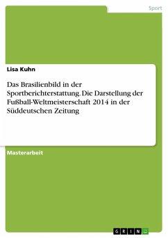 Das Brasilienbild in der Sportberichterstattung. Die Darstellung der Fußball-Weltmeisterschaft 2014 in der Süddeutschen Zeitung
