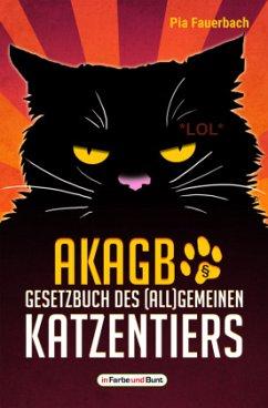 AKAGB - Gesetzbuch des (all)gemeinen Katzentiers - Fauerbach, Pia