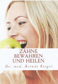 Zähne bewahren und heilen (eBook, ePUB) - Rieger, Berndt