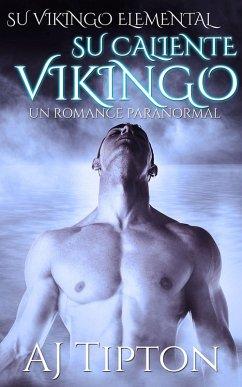Su Caliente Vikingo: Un Romance Paranormal (Su Vikingo Elemental, #2) (eBook, ePUB) - AJ Tipton