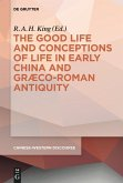 The Good Life and Conceptions of Life in Early China and Graeco-Roman Antiquity (eBook, PDF)