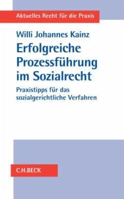 Erfolgreiche Prozessführung im Sozialrecht - Kainz, Willi Johannes