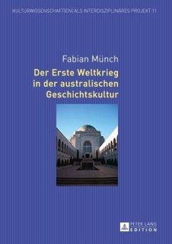 Der Erste Weltkrieg in der australischen Geschichtskultur - Münch, Fabian