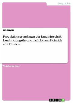Produktionsgrundlagen der Landwirtschaft. Landnutzungstheorie nach Johann Heinrich von Thünen - Anonym