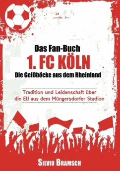 Das Fan-Buch 1. FC Köln - Die Geißböcke aus dem...