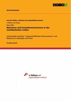 Maoismus und Sowjetkommunismus in der westdeutschen Linken - Roschitsch, Ulrich