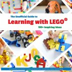 The Unofficial Guide to Learning with LEGO(R): 100+ Inspiring Ideas