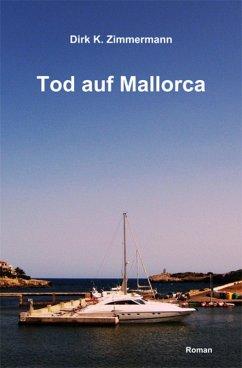 Tod auf Mallorca (eBook, ePUB) - Zimmermann, Dirk K.
