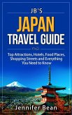 Japan Travel Guide: Top Attractions, Hotels, Food Places, Shopping Streets, and Everything You Need to Know (JB's Travel Guides) (eBook, ePUB)