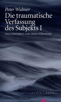 Die traumatische Verfassung des Subjekts, Band I - Widmer, Peter