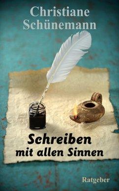Schreiben mit allen Sinnen (eBook, ePUB) - Schünemann, Christiane