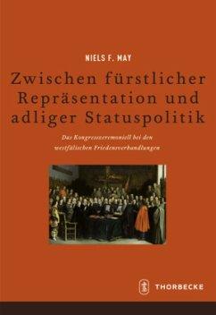 Zwischen fürstlicher Repräsentation und adliger Statuspolitik - May, Niels F.