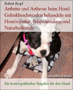 BookRix Arthritis und Arthrose beim Hund - Gelenkbeschwerden behandeln mit Homöopathie, Schüsslersalzen und Naturheilkunde (eBook, ePUB)