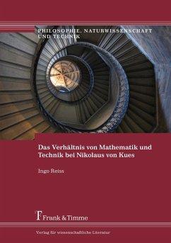 Das Verhältnis von Mathematik und Technik bei Nikolaus von Kues - Reiss, Ingo