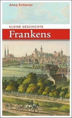 Kleine Geschichte Frankens - Schiener, Anna