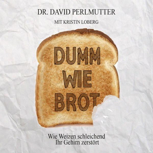 Dumm wie Brot: Wie Weizen schleichend ihr Gehirn zerstört (MP3-Download) - Perlmutter, Doktor David