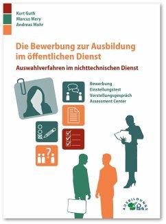 Die Bewerbung zur Ausbildung im öffentlichen Dienst - Guth, Kurt; Mohr, Andreas; Mery, Marcus