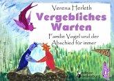 Vergebliches Warten - Familie Vogel und der Abschied für immer (eBook, ePUB)
