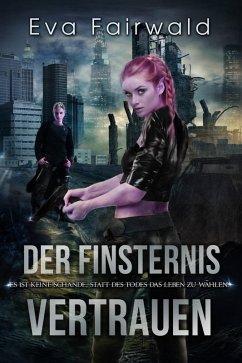 Der Finsternis vertrauen (eBook, ePUB) - Fairwald, Eva