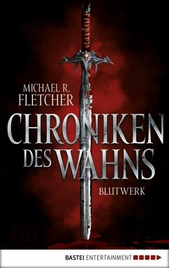 Chroniken des Wahns - Blutwerk (eBook, ePUB) - Fletcher, Michael R.