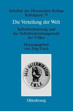 Die Verteilung der Welt. Selbstbestimmung und das Selbstbestimmungsrecht der Völker (eBook, PDF)