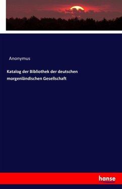 Katalog der Bibliothek der deutschen morgenländischen Gesellschaft
