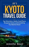 Kyoto Travel Guide: Top Attractions, Hotels, Food Places, Shopping Streets, and Everything You Need to Know (JB's Travel Guides) (eBook, ePUB)