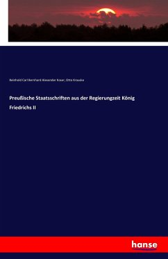 Preußische Staatsschriften aus der Regierungzeit König Friedrichs II