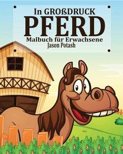 Pferd Malbuch Fur Erwachsene ( in Grossdruck)