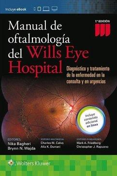 Manual de Oftalmologia del Wills Eye Hospital: Diagnostico y tratamiento de la enfermedad en la consulta y en urgencias Nika Bagheri MD Editor