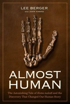 Almost Human: The Astonishing Tale of Homo Naledi and the Discovery That Changed Our Human Story - Berger, Lee