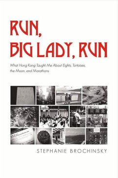 Run, Big Lady, Run: What Hong Kong Taught Me about Eights, Tortoises, the Moon, and Marathons - Brochinsky, Stephanie