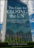 The Case for Closing the U.N: International Human Rights - A Study in Hypocrisy