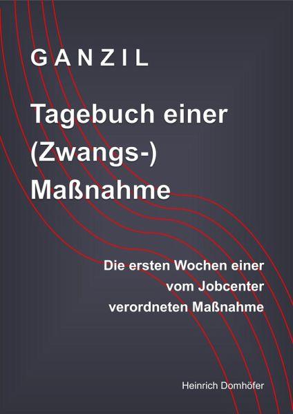 GANZIL - Tagebuch einer (Zwangs-) Maßnahme (eBook, ePUB) - Domhöfer, Heinrich