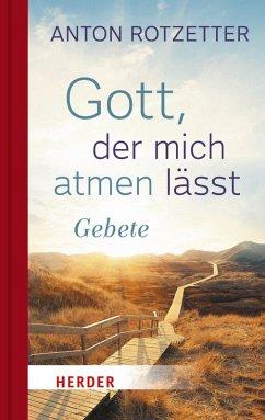 Gott, der mich atmen lässt (eBook, ePUB) - Rotzetter, Anton