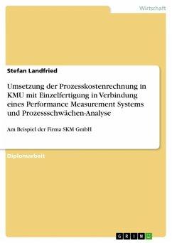 Umsetzung der Prozesskostenrechnung in KMU mit Einzelfertigung in Verbindung eines Performance Measurement Systems und Prozessschwächen-Analyse (eBook, ePUB) - Landfried, Stefan