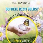 """Befreie Dich selbst: Ein """"Gesundes"""" Leben durch Geistheilung - Teil 4 (MP3-Download)"""
