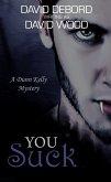 You Suck- A Dunn Kelly Mystery (Dunn Kelly Mysteries, #1) (eBook, ePUB)